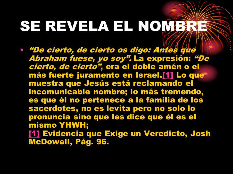 SE REVELA EL NOMBRE JESÚS RECLAMÓ SER EL YHWH: Sólo el Sumo sacerdote cuando llegaba el día de la expiación podía mencionar el nombre incomunicable, p