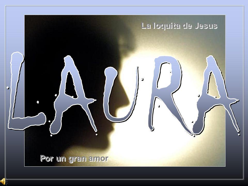 La loquita de Jesus Por un gran amor