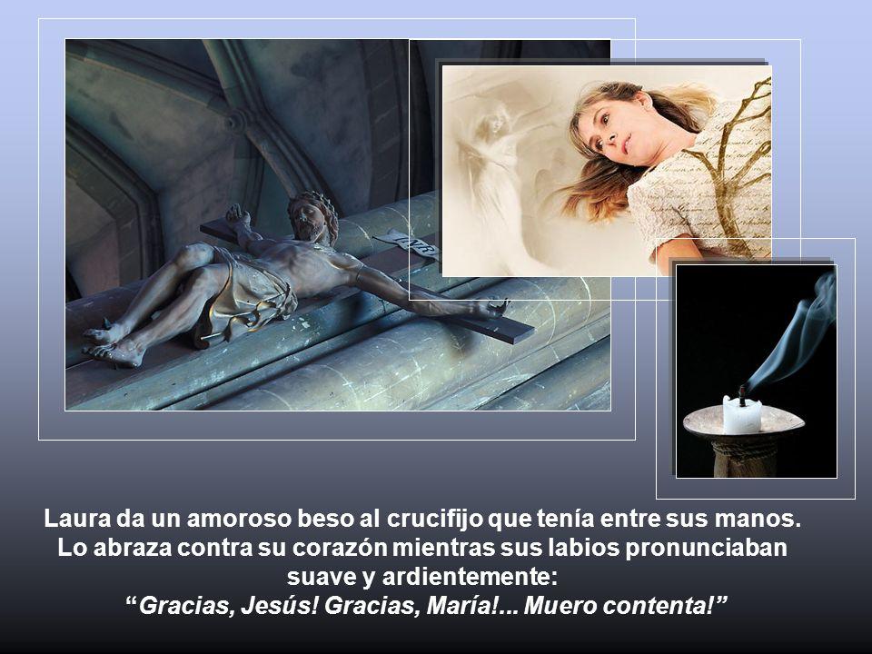Laura da un amoroso beso al crucifijo que tenía entre sus manos. Lo abraza contra su corazón mientras sus labios pronunciaban suave y ardientemente: G