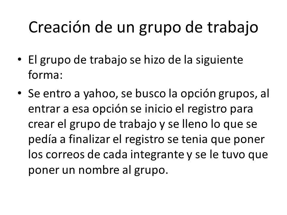 Creación de un grupo de trabajo El grupo de trabajo se hizo de la siguiente forma: Se entro a yahoo, se busco la opción grupos, al entrar a esa opción