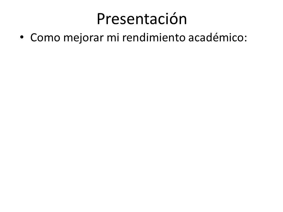 Presentación Como mejorar mi rendimiento académico: