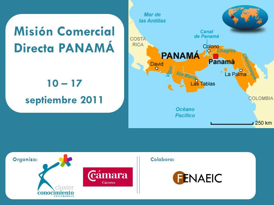 Organiza:Colabora: Misión Comercial Directa PANAMÁ 10 – 17 septiembre 2011