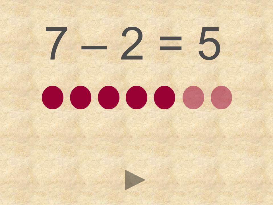 7 – 2 = 564