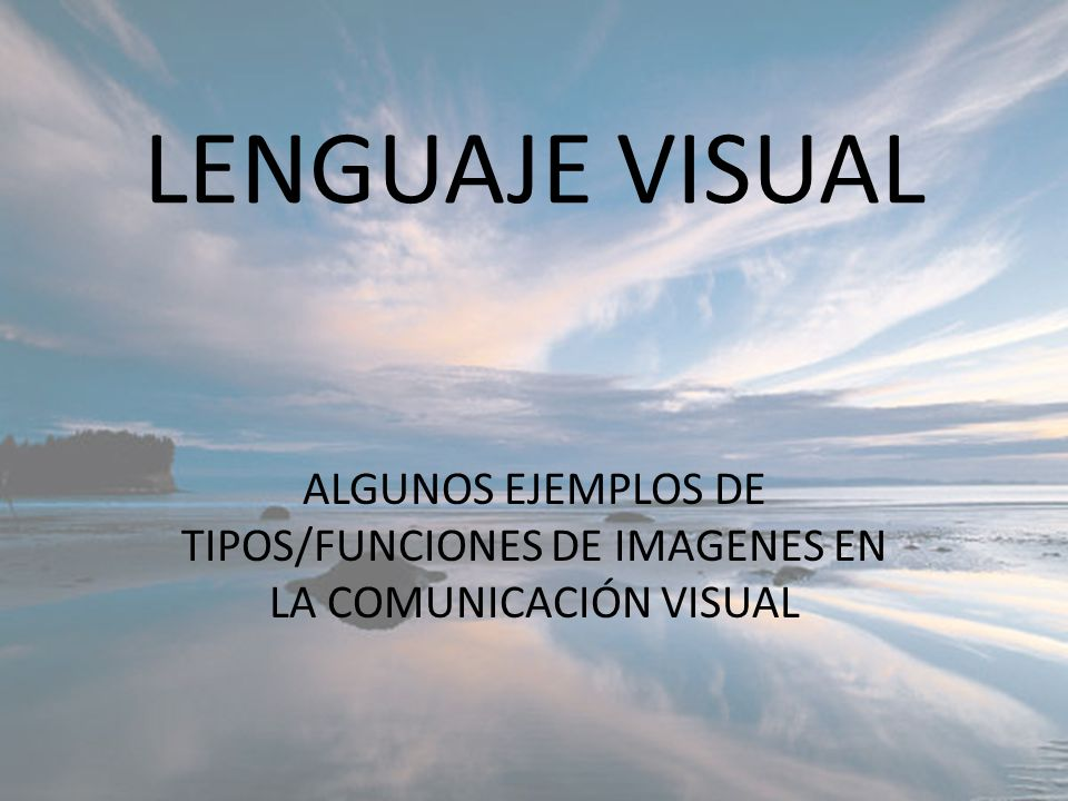 LENGUAJE VISUAL ALGUNOS EJEMPLOS DE TIPOS/FUNCIONES DE IMAGENES EN LA COMUNICACIÓN VISUAL