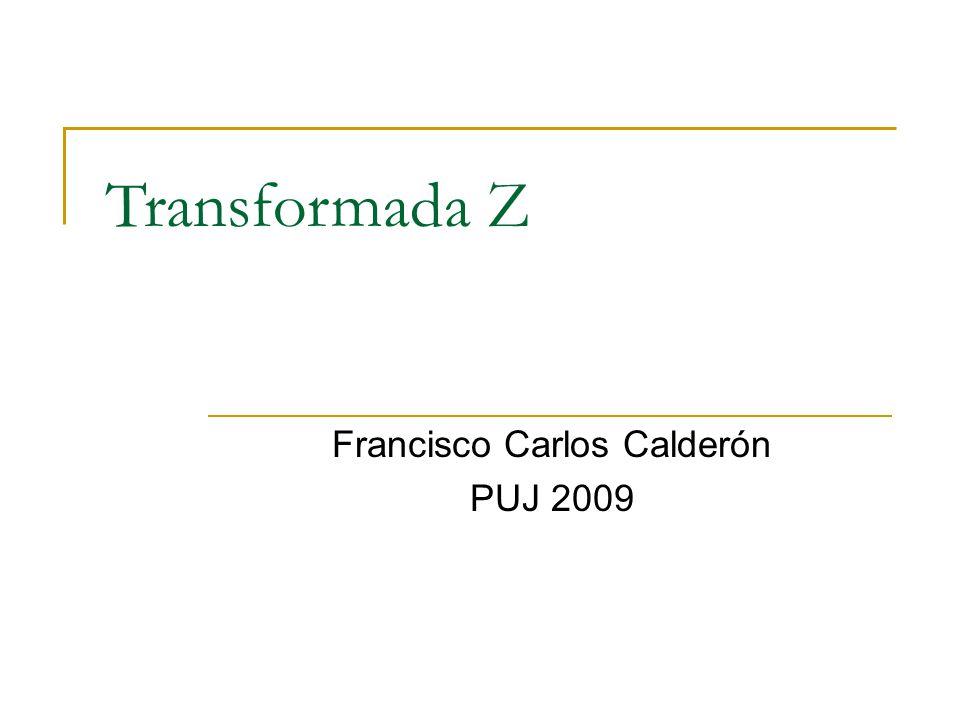 Objetivos 1.Definir la trasformada Z y estudiar algunas de sus propiedades.
