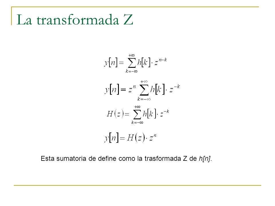 La transformada Z Esta sumatoria de define como la trasformada Z de h[n].