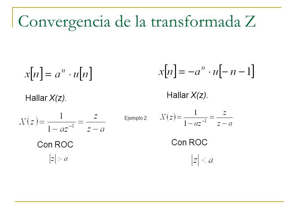 Propiedades de la ROC i)La ROC de X(z) consiste de un anillo en el plano z centrado alrededor del origen.