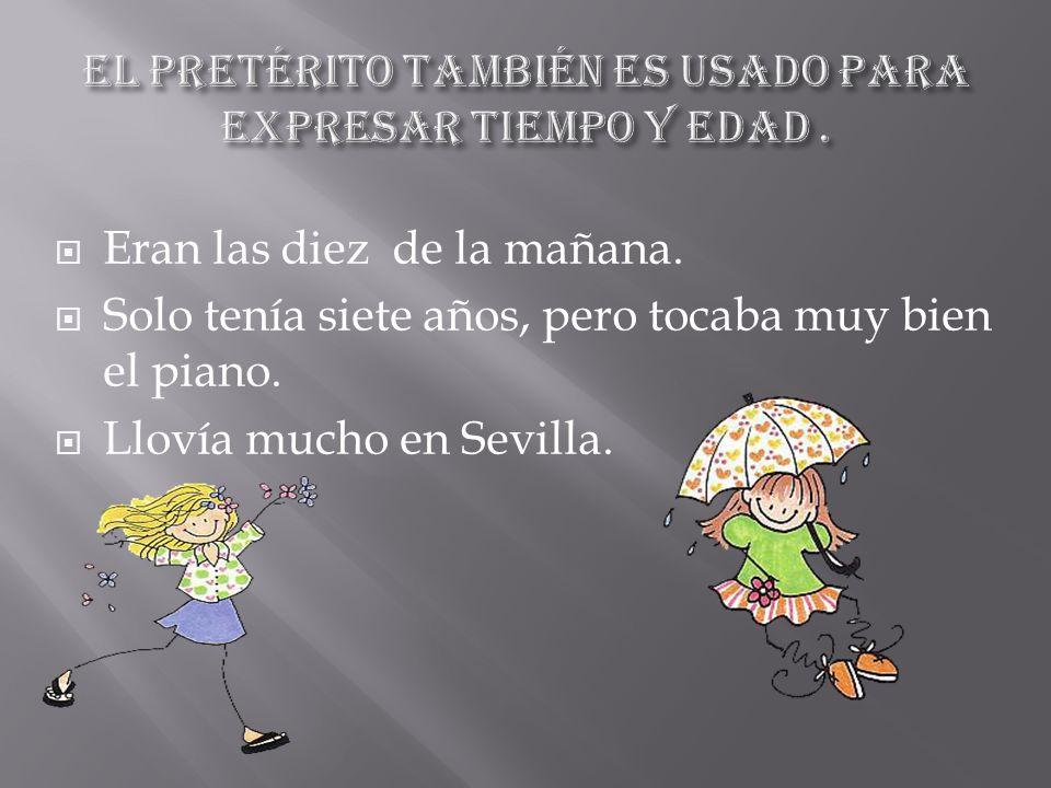 Eran las diez de la mañana. Solo tenía siete años, pero tocaba muy bien el piano. Llovía mucho en Sevilla.