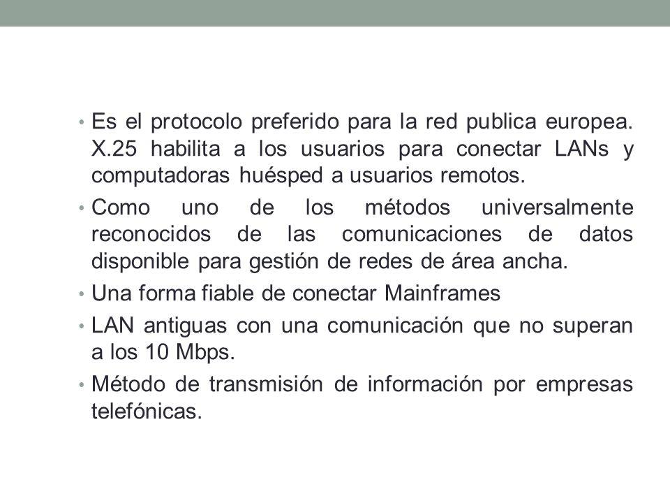 Es el protocolo preferido para la red publica europea. X.25 habilita a los usuarios para conectar LANs y computadoras huésped a usuarios remotos. Como