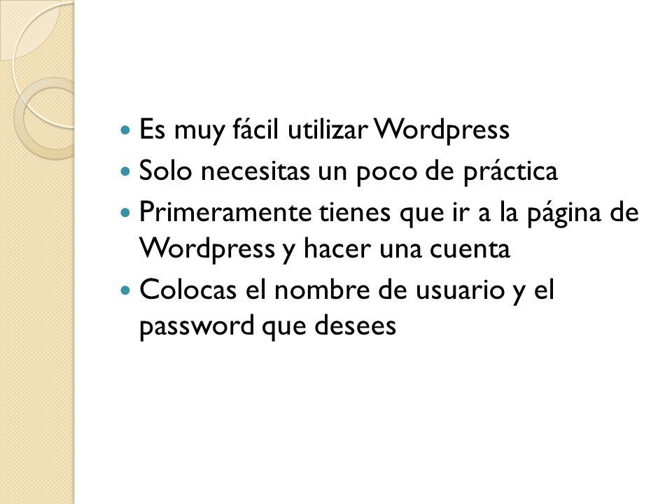 Es muy fácil utilizar Wordpress Solo necesitas un poco de práctica Primeramente tienes que ir a la página de Wordpress y hacer una cuenta Colocas el nombre de usuario y el password que desees