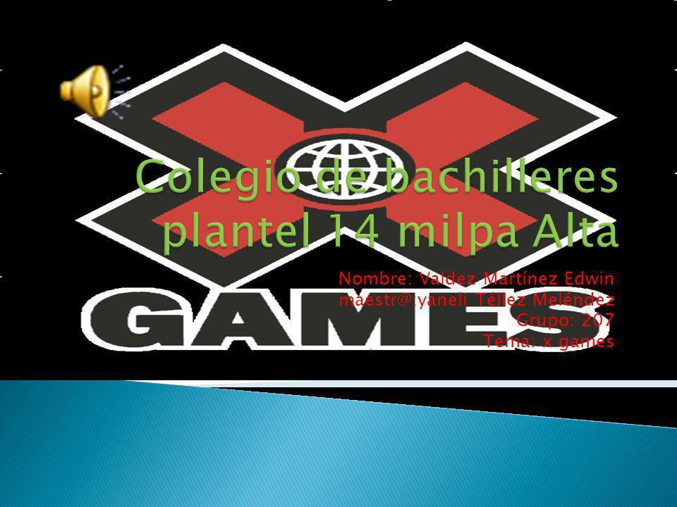 Nombre: Valdez Martínez Edwin maestr@:yaneli Téllez Meléndez Grupo: 207 Tema: x games