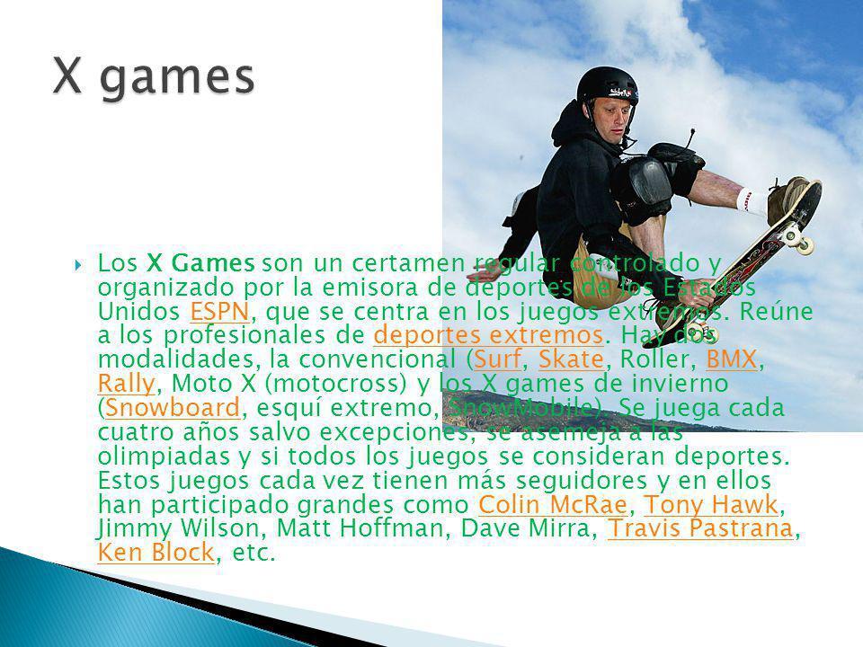 Los X Games son un certamen regular controlado y organizado por la emisora de deportes de los Estados Unidos ESPN, que se centra en los juegos extremos.