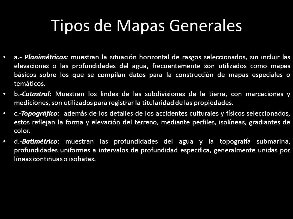 Tipos de Mapas Generales a.- Planimétricos: muestran la situación horizontal de rasgos seleccionados, sin incluir las elevaciones o las profundidades