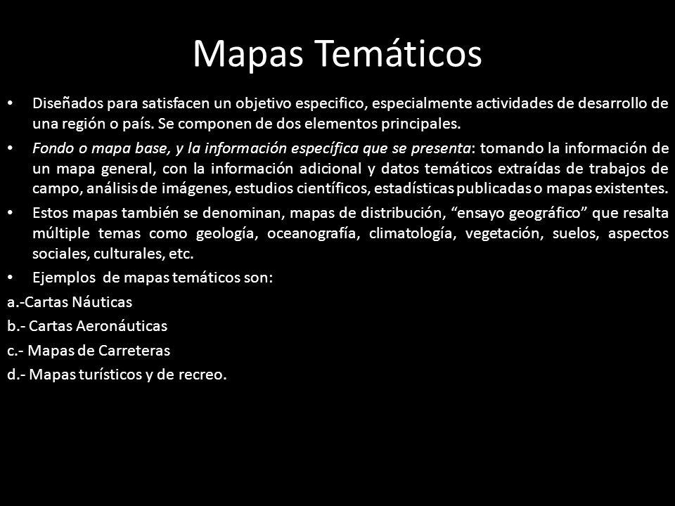 Mapas Temáticos Diseñados para satisfacen un objetivo especifico, especialmente actividades de desarrollo de una región o país. Se componen de dos ele