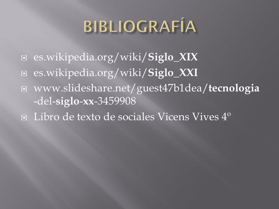 es.wikipedia.org/wiki/ Siglo _ XIX es.wikipedia.org/wiki/ Siglo _ XXI www.slideshare.net/guest47b1dea/ tecnologia -del- siglo - xx -3459908 Libro de t