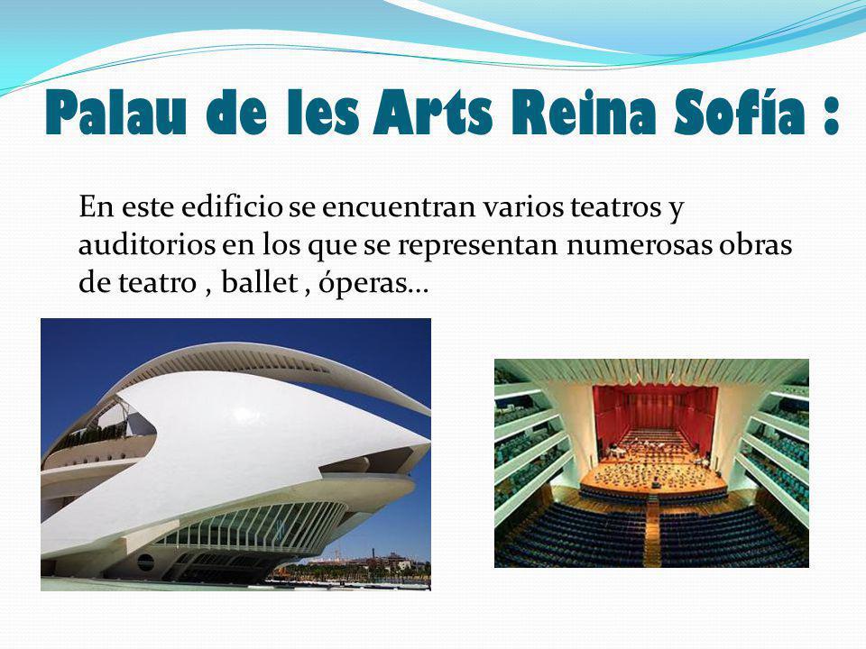 Palau de les Arts Reina Sofía : En este edificio se encuentran varios teatros y auditorios en los que se representan numerosas obras de teatro, ballet, óperas…