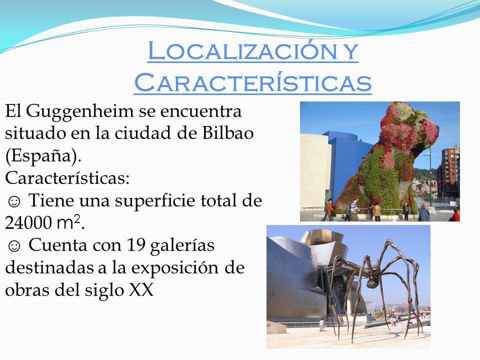 Localización y Características El Guggenheim se encuentra situado en la ciudad de Bilbao (España).