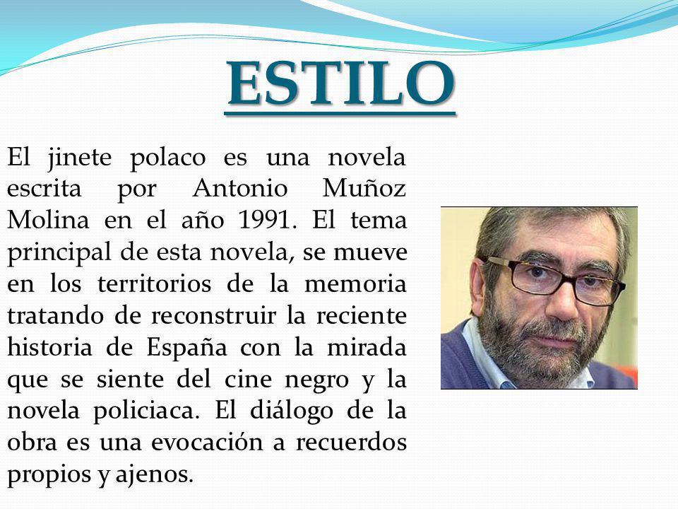 ESTILO El jinete polaco es una novela escrita por Antonio Muñoz Molina en el año 1991.