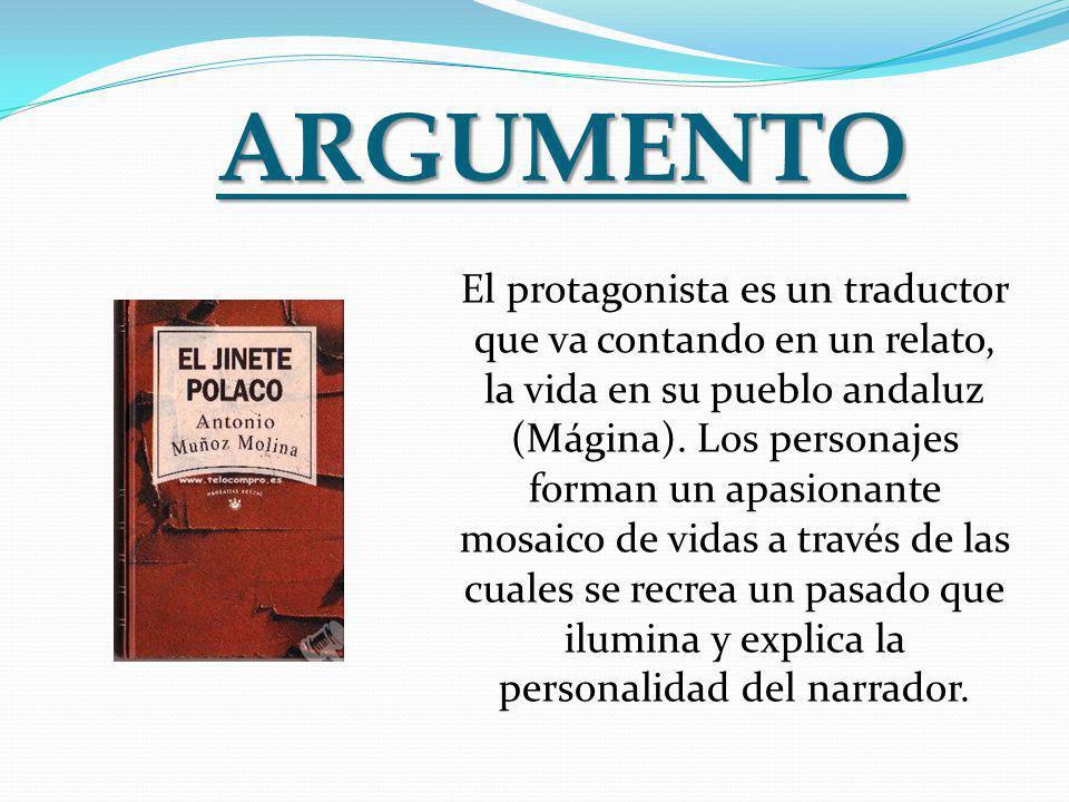ARGUMENTO El protagonista es un traductor que va contando en un relato, la vida en su pueblo andaluz (Mágina).