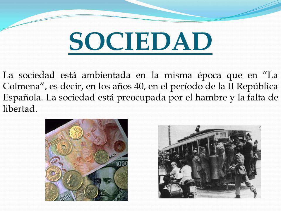 SOCIEDAD La sociedad está ambientada en la misma época que en La Colmena, es decir, en los años 40, en el período de la II República Española.