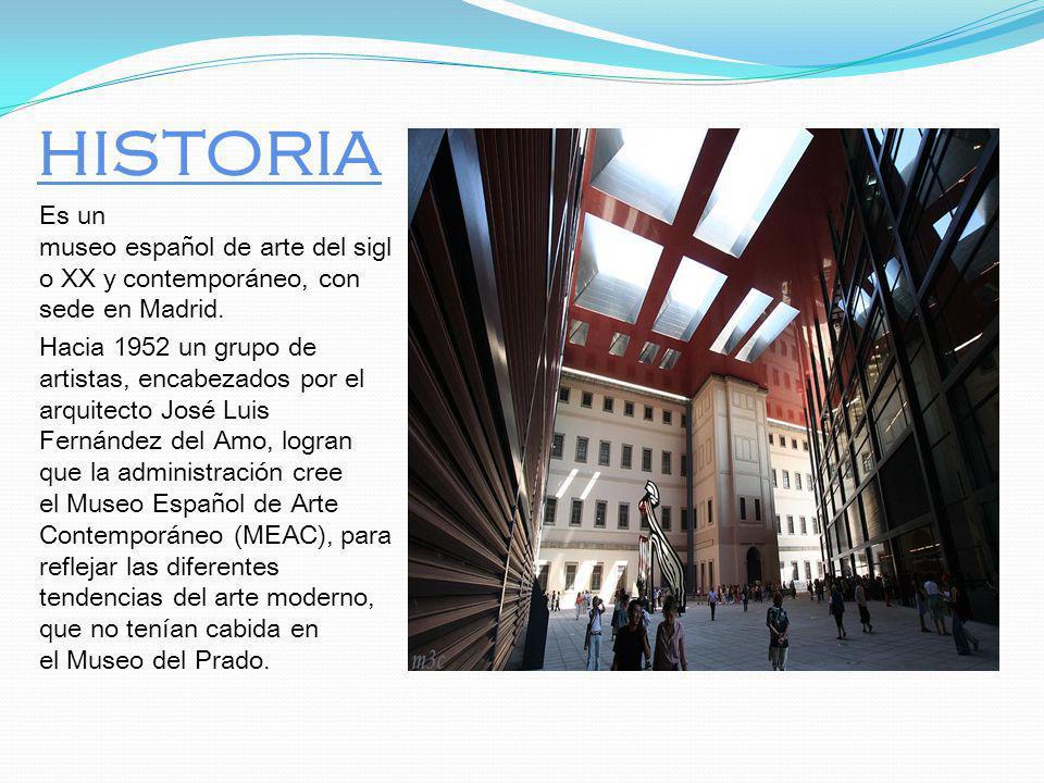 HISTORIA Es un museo español de arte del sigl o XX y contemporáneo, con sede en Madrid.