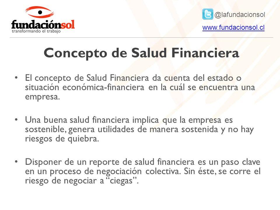 @lafundacionsol www.fundacionsol.clwww.fundacionsol.cl Concepto de Salud Financiera El concepto de Salud Financiera da cuenta del estado o situación económica-financiera en la cuál se encuentra una empresa.
