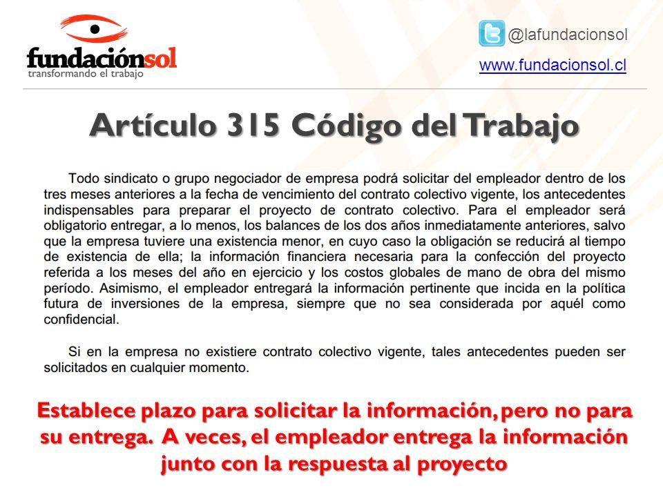 @lafundacionsol www.fundacionsol.clwww.fundacionsol.cl Artículo 315 Código del Trabajo Establece plazo para solicitar la información, pero no para su entrega.