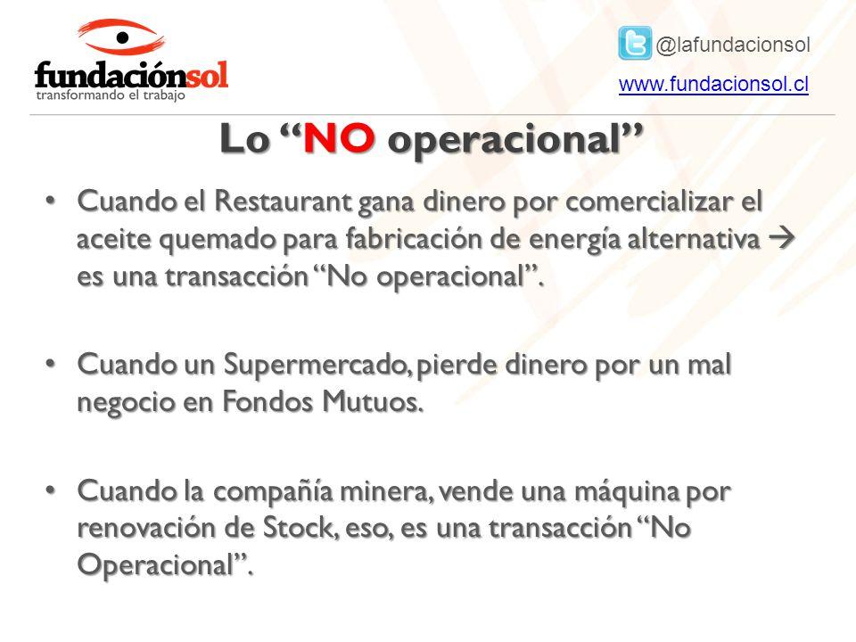 @lafundacionsol www.fundacionsol.clwww.fundacionsol.cl Lo NO operacional Cuando el Restaurant gana dinero por comercializar el aceite quemado para fabricación de energía alternativa es una transacción No operacional.