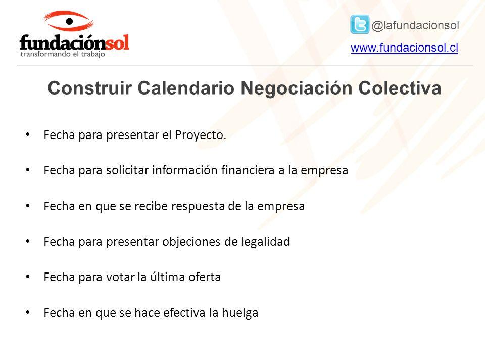 @lafundacionsol www.fundacionsol.clwww.fundacionsol.cl Construir Calendario Negociación Colectiva Fecha para presentar el Proyecto.