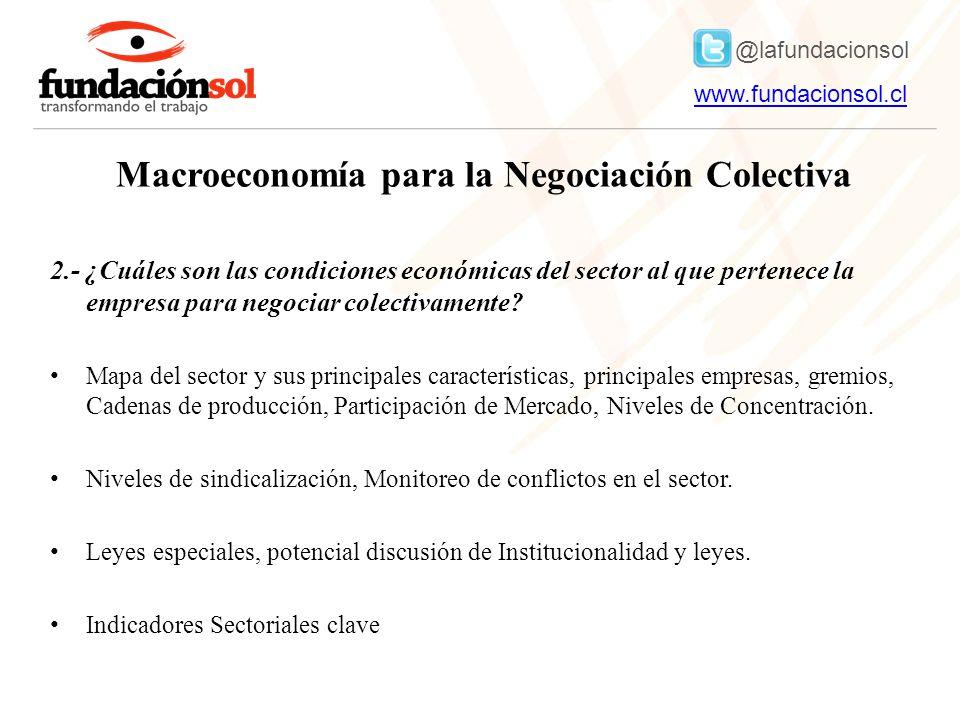 @lafundacionsol www.fundacionsol.clwww.fundacionsol.cl Macroeconomía para la Negociación Colectiva 2.- ¿Cuáles son las condiciones económicas del sector al que pertenece la empresa para negociar colectivamente.