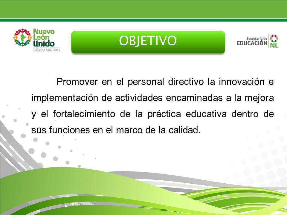 Promover en el personal directivo la innovación e implementación de actividades encaminadas a la mejora y el fortalecimiento de la práctica educativa