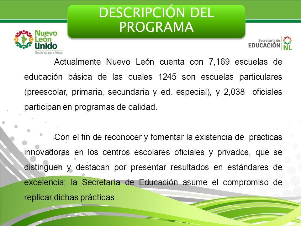 Actualmente Nuevo León cuenta con 7,169 escuelas de educación básica de las cuales 1245 son escuelas particulares (preescolar, primaria, secundaria y