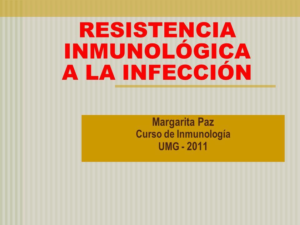 RESISTENCIA INMUNOLÓGICA A LA INFECCIÓN Margarita Paz Curso de Inmunología UMG - 2011