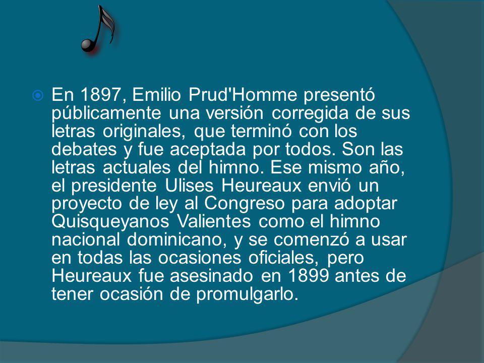 En 1897, Emilio Prud Homme presentó públicamente una versión corregida de sus letras originales, que terminó con los debates y fue aceptada por todos.