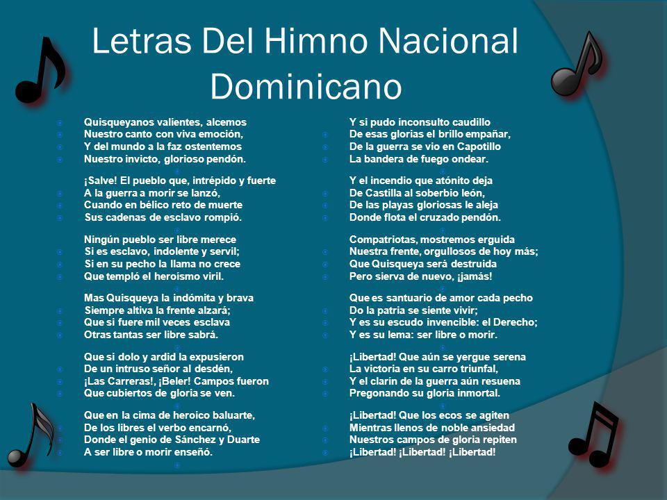 Letras Del Himno Nacional Dominicano Quisqueyanos valientes, alcemos Nuestro canto con viva emoción, Y del mundo a la faz ostentemos Nuestro invicto, glorioso pendón.