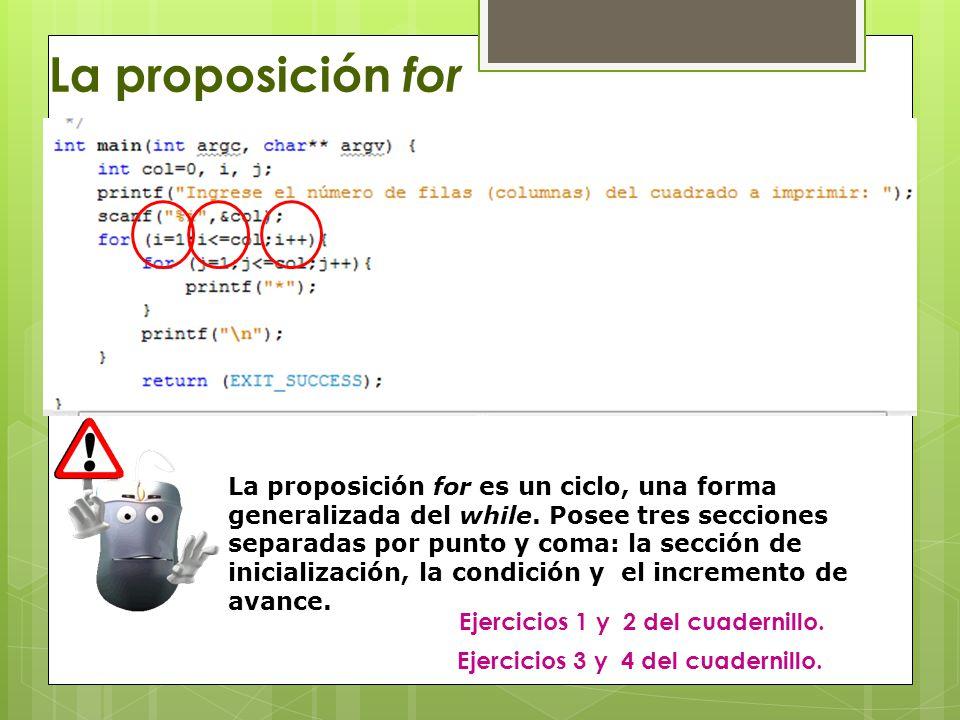 La proposición for La proposición for es un ciclo, una forma generalizada del while.