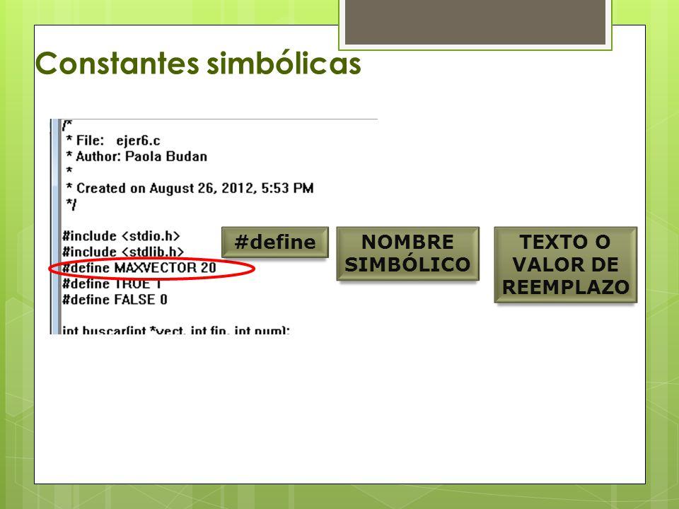 Constantes simbólicas #defineNOMBRE SIMBÓLICO TEXTO O VALOR DE REEMPLAZO