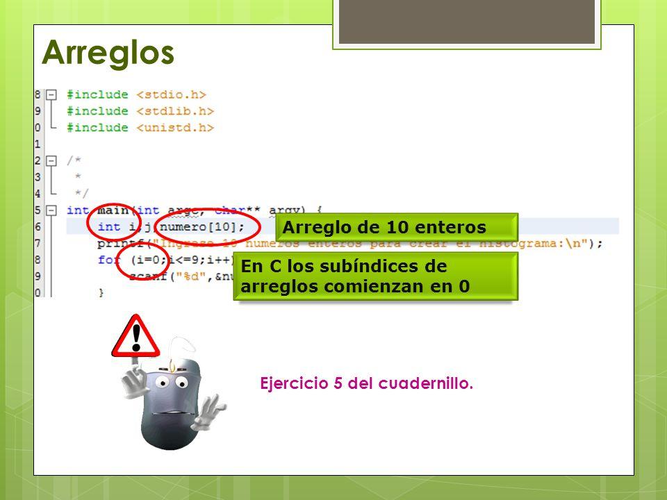 Arreglos Arreglo de 10 enteros En C los subíndices de arreglos comienzan en 0 Ejercicio 5 del cuadernillo.