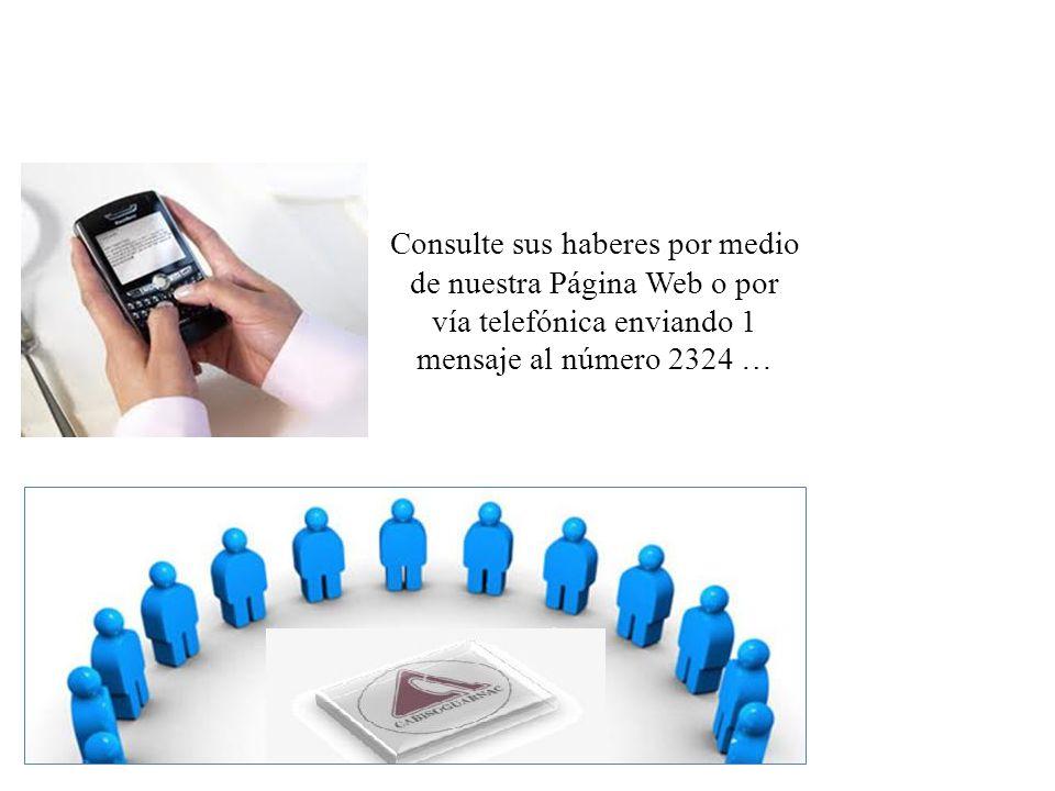 Consulte sus haberes por medio de nuestra Página Web o por vía telefónica enviando 1 mensaje al número 2324 …