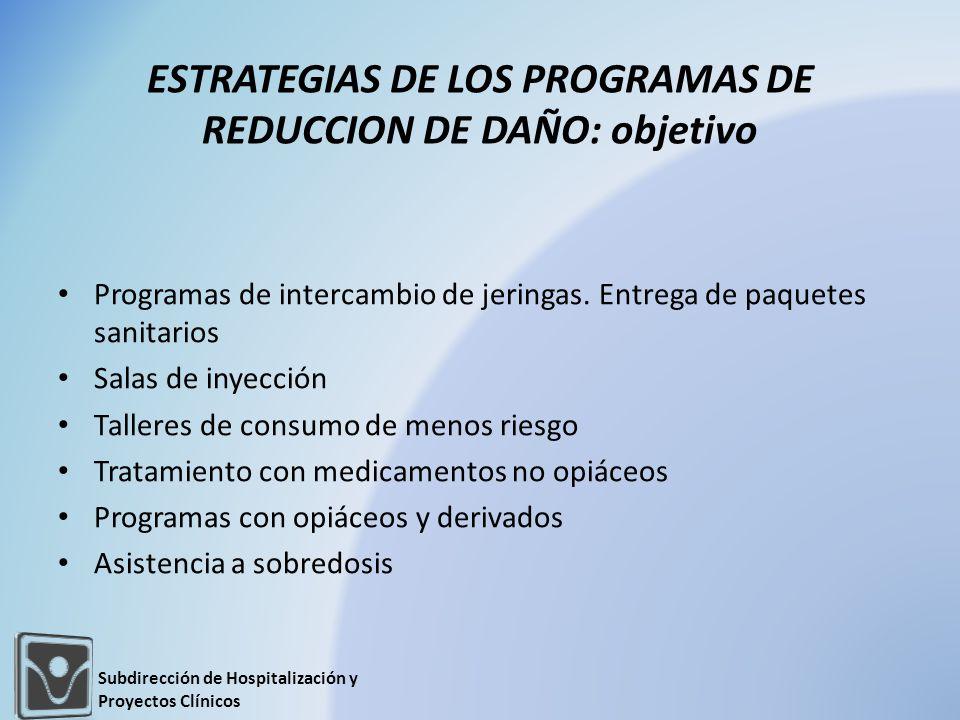 ESTRATEGIAS DE LOS PROGRAMAS DE REDUCCION DE DAÑO: objetivo Programas de intercambio de jeringas. Entrega de paquetes sanitarios Salas de inyección Ta