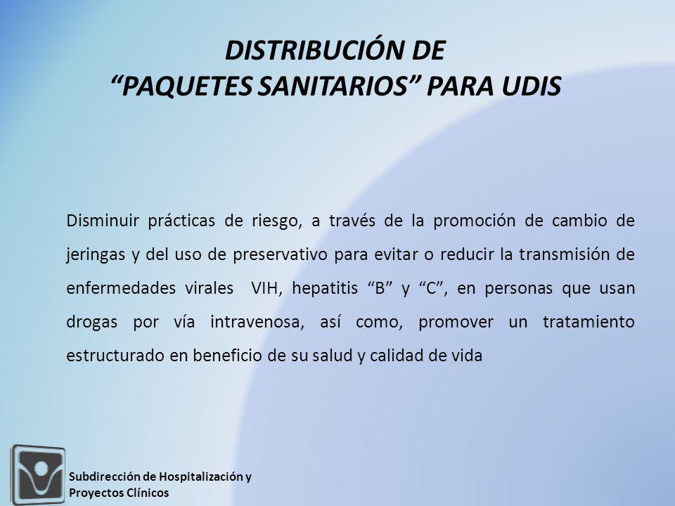 DISTRIBUCIÓN DE PAQUETES SANITARIOS PARA UDIS Disminuir prácticas de riesgo, a través de la promoción de cambio de jeringas y del uso de preservativo