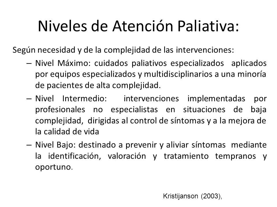 Atención Paliativa: Debería ser asumido por todos los profesionales en contacto con personas en situación de enfermedad avanzada, e implica la atención del paciente y de su familia Kristijanson (2003),