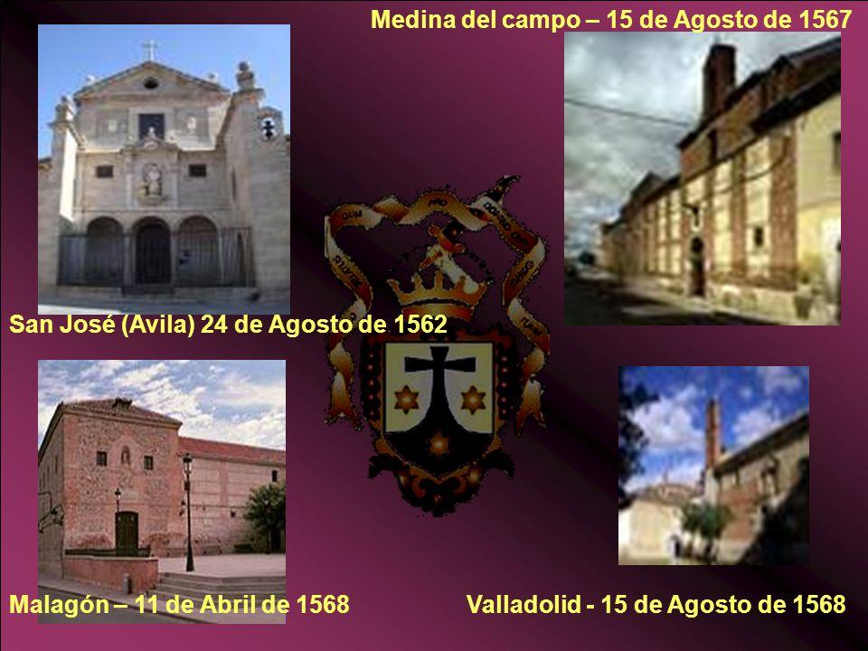 San José (Avila) 24 de Agosto de 1562 Medina del campo – 15 de Agosto de 1567 Malagón – 11 de Abril de 1568Valladolid - 15 de Agosto de 1568