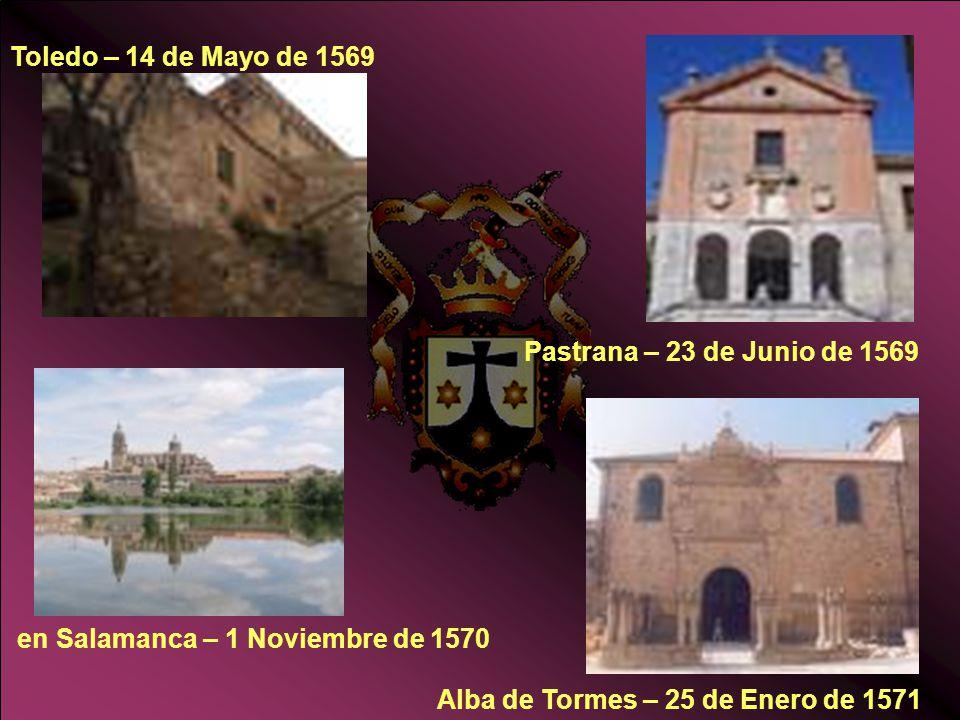 Toledo – 14 de Mayo de 1569 Pastrana – 23 de Junio de 1569 en Salamanca – 1 Noviembre de 1570 Alba de Tormes – 25 de Enero de 1571