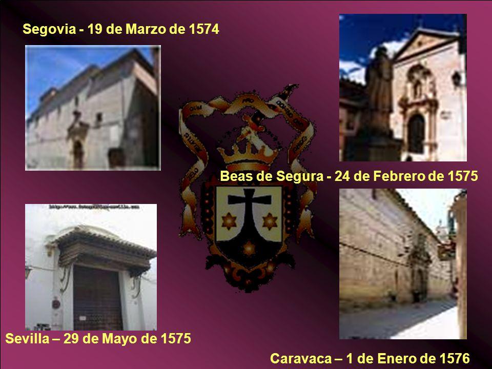 Segovia - 19 de Marzo de 1574 Beas de Segura - 24 de Febrero de 1575 Sevilla – 29 de Mayo de 1575 Caravaca – 1 de Enero de 1576