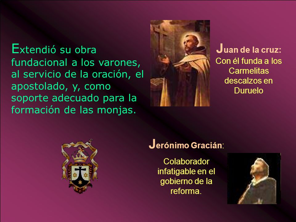 E xtendió su obra fundacional a los varones, al servicio de la oración, el apostolado, y, como soporte adecuado para la formación de las monjas.