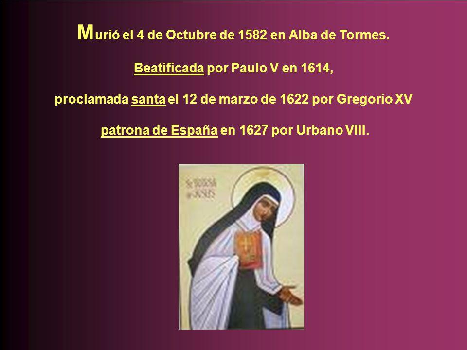 M urió el 4 de Octubre de 1582 en Alba de Tormes.