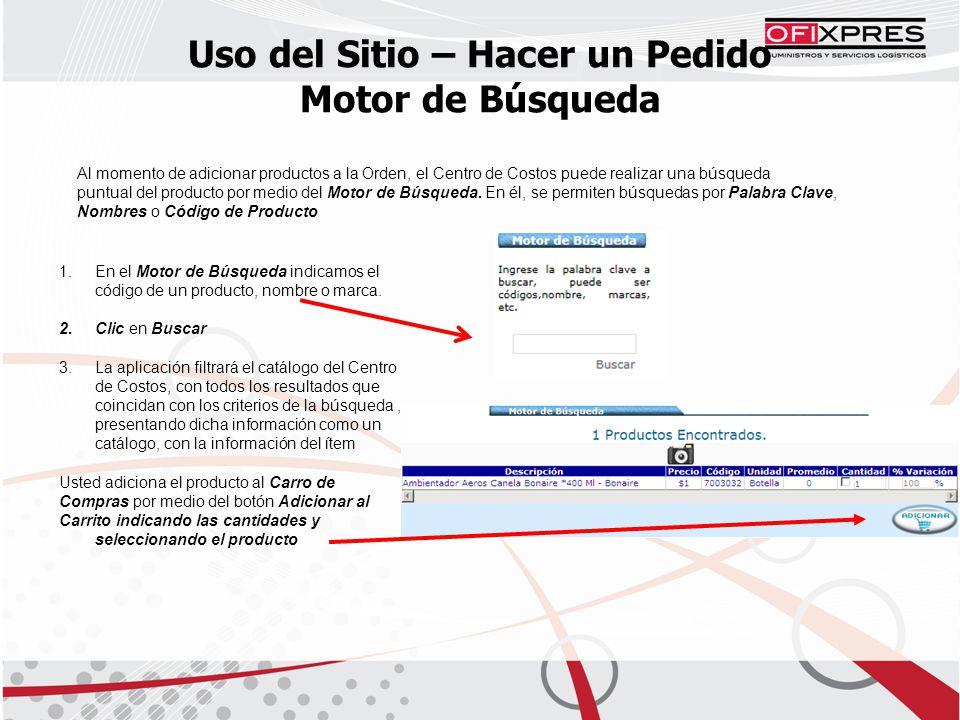 Uso del Sitio – Hacer un Pedido Motor de Búsqueda Al momento de adicionar productos a la Orden, el Centro de Costos puede realizar una búsqueda puntual del producto por medio del Motor de Búsqueda.
