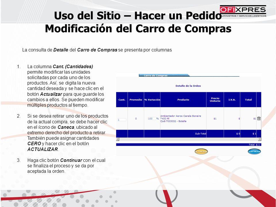 Uso del Sitio – Hacer un Pedido Modificación del Carro de Compras La consulta de Detalle del Carro de Compras se presenta por columnas 1.La columna Cant.