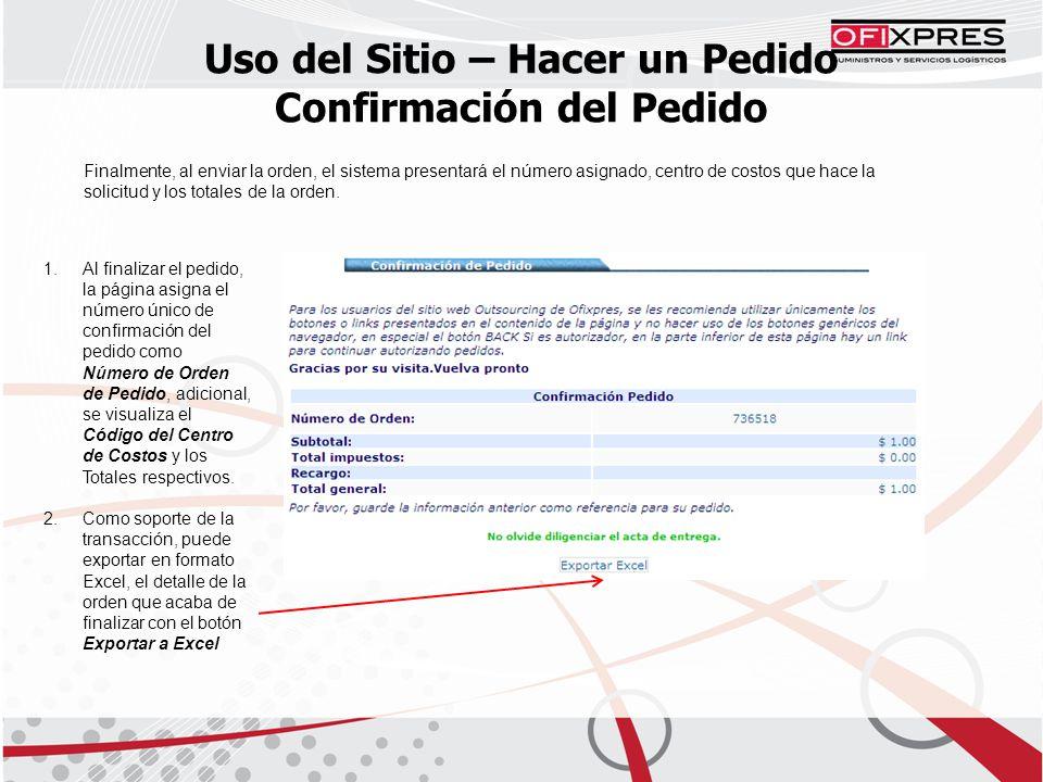Uso del Sitio – Hacer un Pedido Confirmación del Pedido Finalmente, al enviar la orden, el sistema presentará el número asignado, centro de costos que hace la solicitud y los totales de la orden.
